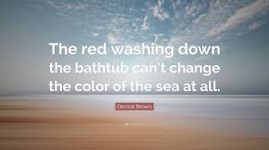 derrick brown e the red washing down the bathtub can t change the