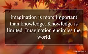 Imagination Is More Important Than Knowledge Knowledge Is Limited