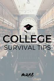 college survival tips mane style mane style college survival tips
