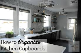 Organize Kitchen How To Organize Kitchen Cupboards Organizing Made Fun How To