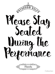 printable bathroom sign. Please Remain Seated Bathroom Sign. This Funny Sign Reads \u201cPlease During The Performance\u201d. Printable Is A G
