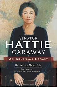 Senator Hattie Caraway: An <b>Arkansas</b> Legacy: Nancy Hendricks ...