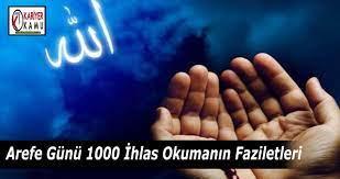 Arefe Günü İbadetleri Ve 1000 İhlas Suresi Okumanın Fazileti