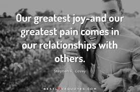 Love Quotes Com Gorgeous Our greatest joyand our greatest pain comes in our relationships