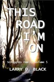 This Road I'm On (Scroggins Family Series): Larry D. Black, This ...