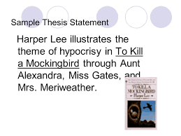 writing thesis based essays today s checklist take up the  sample thesis statement harper lee illustrates the theme of hypocrisy in to kill a mockingbird through