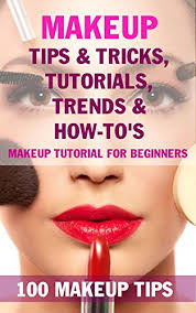 makeup tips tricks tutorials trends how to s book 100