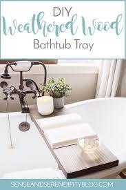 diy weathered wood bathtub tray sense serendipity