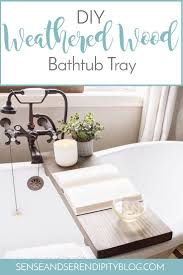 diy weathered wood bathtub tray sense serendipity