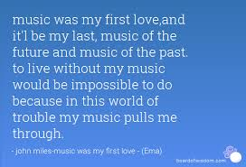 My First Love Quotes Classy Music Was My First Loveand It'l Be My Last Music Of The Future And
