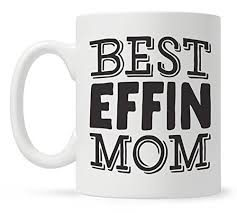 Quote Mugs Custom Best Effin Mom Funny Quote Coffee Mug Mothers Day Gift Fun Mugs