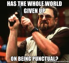 Has The Whole World Given Up On Being Punctual? - Big Lebowski ... via Relatably.com