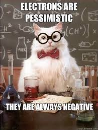 ELECTRONS ARE PESSIMISTIC THEY ARE ALWAYS NEGATIVE - Chemistry Cat ... via Relatably.com