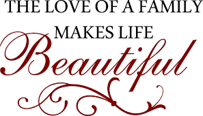 Love Make Life Beautiful Quotes Best Of The Love Of A Family Makes Life Beautiful Quote The Walls