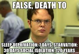 False, death to sleep deprivation: 7 days starvation: 30 days ... via Relatably.com