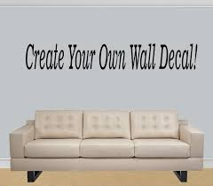 Design Your Own Wall Decal Design Your Own Wall Decal Quote Custom Make By