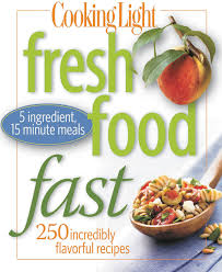 Cooking Light Fresh Food Superfast Cooking Light Fresh Food Fast Over 280 Incredibly Flavorful