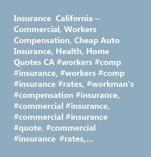 insurance california commercial workers compensation auto insurance health home quotes ca workers comp insurance workers comp in