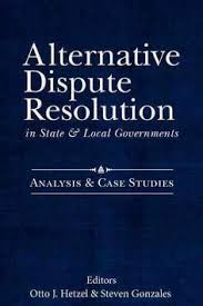 dispute resolution systems design options for dispute resolution  alternative dispute resolution in state local governments analysis case studies