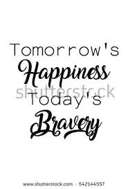 Quote For Today About Happiness Mesmerizing Tomorrows Happiness Todays Bravery Quote Print Stock Vector Royalty