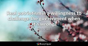 Government Quotes Fascinating Real Patriotism Is A Willingness To Challenge The Government When