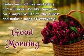 Good Morning Best Images Always Live Life To The Fullest Everyday Good Morning Quotes For 14