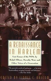 a renaissance in harlem lost essays of the wpa by ralph ellison  a renaissance in harlem lost essays of the