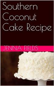 Southern Coconut Cake Recipe By Jenna Fields