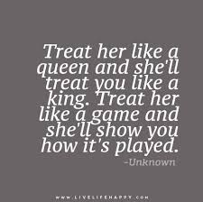 King And Queen Quotes Delectable Treat Her Like A Queen And She'll Treat You Like A King Treat Her Like