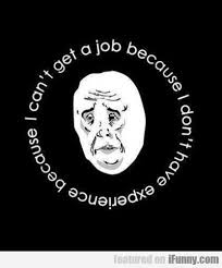 i can  t get a job because i have no experience   i can39t get a job because i have no experience