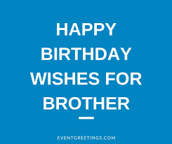 135 Cute Birthday Wishes Quotes And Messages For Brother Events