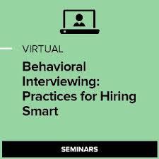 Behavioral Interviewing Behavioral Interviewing Practices For Hiring Smart Seminars