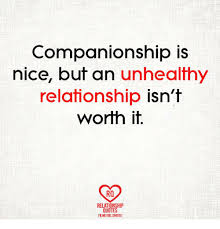 Companionship Quotes Fascinating Companionship Is Nice But An Unhealthy Relationship Isn't Worth It