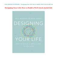 Designing Your Life Pdf Ebook Pdf Designing Your Life How To Build A Well Lived