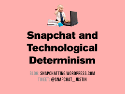 Technological Determinism Snapchat And Technological Determinism Snapchatting In A