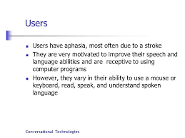 Conversational Technologies Using Speech Recognition for Speech Therapy A  multimodal application for users with aphasia Deborah A. Dahl SpeechTEK  August. - ppt download