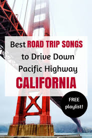 Songs For The Road Best Road Trip Songs To Drive Down Pacific Highway Annie