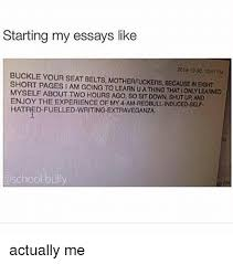 starting my essays like to pm buckle your seat belts school buckle and dank memes starting my essays like 2014 to 30