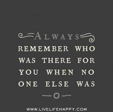 Amazing Life Quotes 90 Inspiration Always Remember Who Was There For You When No One Else Was
