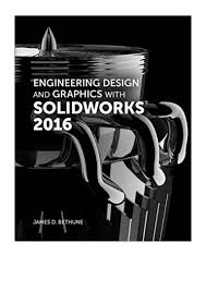 Engineering Design With Solidworks 2016 Engineering Design And Graphics With Solidworks 2016 James
