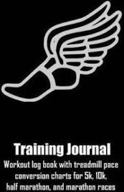 Training Journal Workout Log Book With Treadmill Pace Conversion Charts For 5k 10k Half Marathon And Marathon Races