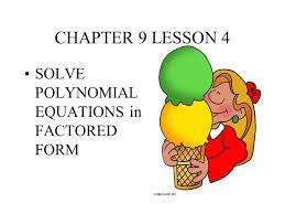 1 chapter 9 lesson 4 solve polynomial equations in factored form