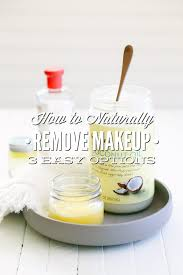 how to naturally remove makeup 3 easy makeup remover options