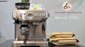 Barista Skills Review] Đánh giá chức năng máy pha cà phê Breville 870XL on  Vimeo
