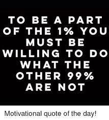 Motivational Quote Of The Day Impressive To BE AA PART OF THE 48% YOU MUST BE WILLING TO DO WHAT THE OTHER 48