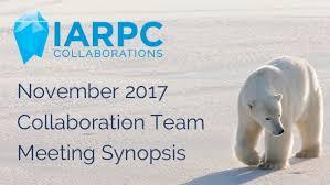 Collaboration Team Meeting Synopsis November 2017 Iarpc