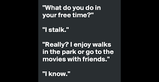 what do you do in your time i stalk really i enjoy what do you do in your time i stalk really i enjoy walks in the park or go to the movies friends i know post by no667 on boldomatic