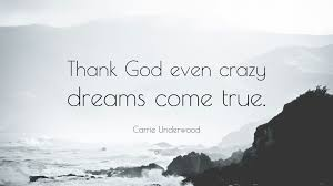 "Quotes Dreams Come True Best of Carrie Underwood Quote ""Thank God Even Crazy Dreams Come True"" 24"