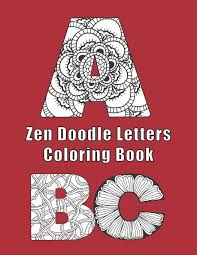 Learning should give children pleasure, because then it brings the best results. Amazon Com Zen Doodle Letters Coloring Book Alphabet Letter Coloring Sheets With Both Upper And Lower Case A Z 9798693715493 Furrow Lee Books