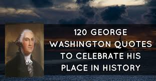 George Washington Quotes Inspiration 48 George Washington Quotes To Celebrate His Place In History